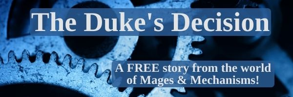 """The Duke's Decision. A free story from the world of Mages & Mechanisms!"" Blue background showing close up of gears."